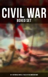 Civil War - Boxed Set: 40+ Historical Novels & Tales of the American War