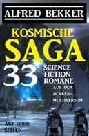 Alfred Bekker: Kosmische Saga - 33 Science Fiction Romane aus dem Bekker-Multiversum auf 4000 Seiten