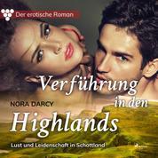 Der erotische Roman, 1: Verführung in den Highlands. - Lust und Leidenschaft in Schottland (Ungekürzt)