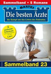 Die besten Ärzte 23 - Sammelband - 5 Arztromane in einem Band