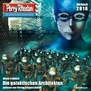 """Perry Rhodan 2816: Die galaktischen Architekten - Perry Rhodan-Zyklus """"Die Jenzeitigen Lande"""""""