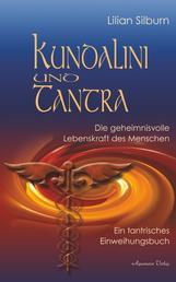 Kundalini und Tantra: Die geheimnisvolle Lebenskraft des Menschen - Ein tantrisches Einweihungsbuch