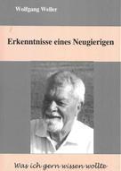 Wolfgang Weller, Prof. Dr.: Erkenntnisse eines Neugierigen