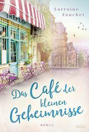Das Café der kleinen Geheimnisse - Roman