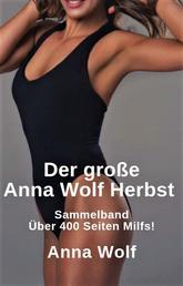 Der große Anna Wolf Herbst Sammelband Über 300 Seiten Milfs!