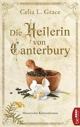 Die Heilerin von Canterbury - Historischer Kriminalroman