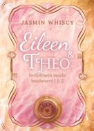 Jasmin Whiscy: Eileen und Theo (Verliebtsein macht bescheuert 1 & 2)