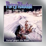 "Perry Rhodan Silber Edition 20: Kampf gegen die Blues - Perry Rhodan-Zyklus ""Das zweite Imperium"""