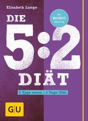 Die 5:2-Diät - 5 Tage essen - 2 Tage Diät
