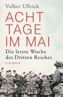 Dr. Volker Ullrich: Acht Tage im Mai ★★★★