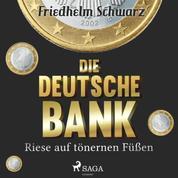 Die Deutsche Bank - Riese auf tönernen Füßen (Ungekürzt)