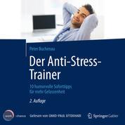 Der Anti-Stress-Trainer - 10 humorvolle Soforttipps für mehr Gelassenheit (ungekürzt)