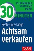Beate Götz-Lange: 30 Minuten Achtsam verkaufen